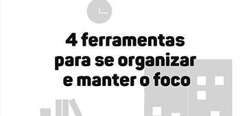 4 ferramentas para se organizar e manter o foco
